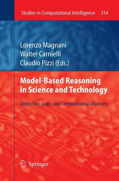 Model-Based Reasoning in Science and Technology: Abduction, Logic, and Computational Discovery (Studies in Computational Intelligence, Band 314)  Auflage: 2010 - Magnani, Lorenzo, Walter Carnielli and Claudio Pizzi