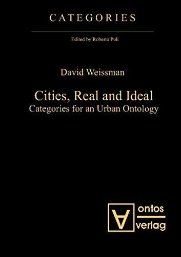 Cities, Real and Ideal: Categories for an Urban Ontology - Weissman, David