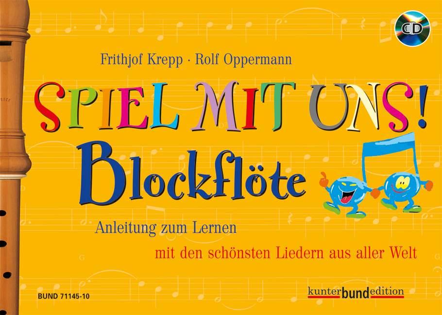Spiel mit uns! Blockflöte Anleitung zum Lernen mit den schönsten Liedern aus aller Welt, (Serie: kunter-bund-edition) Ausgabe mit CD - Krepp, Frithjof / Oppermann, Rolf (Hrsg.)