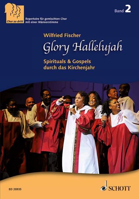 Glory Hallelujah Spirituals & Gospels durch das Kirchenjahr, (Reihe: Chor zu dritt Band 2) Chorpartitur - Fischer, Wilfried (Hrsg.)