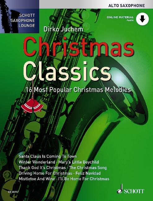 Christmas Classics Die 16 beliebtesten Weihnachtslieder, (Reihe: Schott Saxophone Lounge) Ausgabe mit Online-Audiodatei mit eingelegter Klavierstimme - Juchem, Dirko (Bearb.)