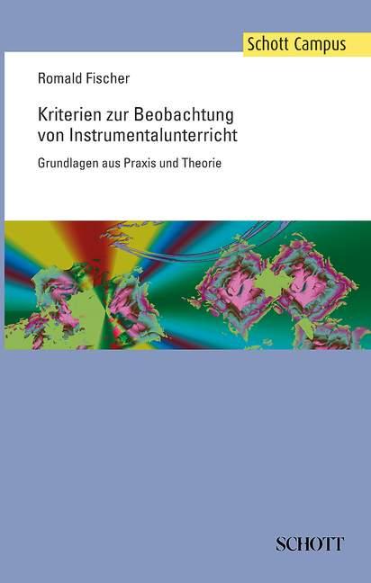 Kriterien zur Beobachtung von Instrumentalunterricht Grundlagen aus Praxis und Theorie, (Reihe: Schott Campus) - Fischer, Romald