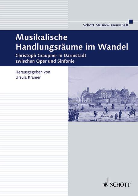 Musikalische Handlungsräume im Wandel Christoph Graupner in Darmstadt zwischen Oper und Sinfonie, (Reihe: Beiträge zur Mittelrheinischen Musikgeschichte Band 42) - Kramer, Ursula (Hrsg.)