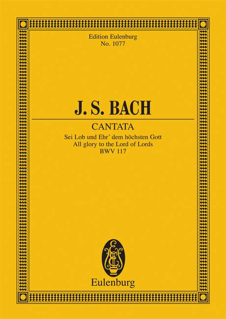 Kantate Nr. 117 BWV 117 Sei Lob und Ehr` dem höchsten Gott, (Serie: Eulenburg Studienpartituren), (Reihe: Eulenburg Studienpartituren) Studienpartitur - Bach, Johann Sebastian; Grischkat, Hans (Hrsg.)