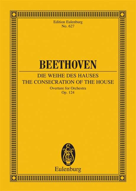 Die Weihe des Hauses op. 124 Ouvertüre, (Serie: Eulenburg Studienpartituren), (Reihe: Eulenburg Studienpartituren) Studienpartitur - Beethoven, Ludwig van; Unger, Max (Hrsg.)