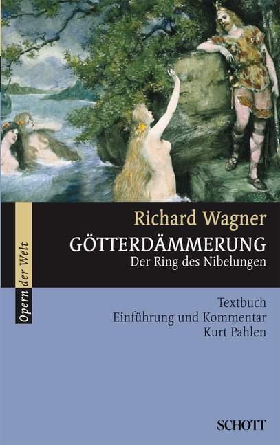 Götterdämmerung WWV 86 D Der Ring des Nibelungen, (Serie: Serie Musik), (Reihe: Opern der Welt) Textbuch/Libretto  Originalausgabe, 6. Auflage 2010 - Wagner, Richard; Pahlen, Kurt (Hrsg.)