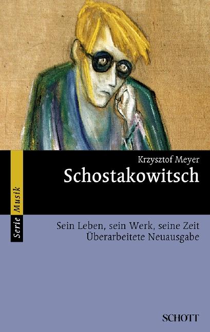Schostakowitsch Sein Leben, sein Werk, seine Zeit, (Serie: Serie Musik) Überarbeitete Neuausgabe - Meyer, Krzysztof