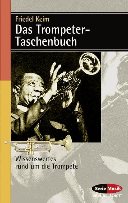 Das Trompeter-Taschenbuch Wissenswertes rund um die Trompete, (Serie: Serie Musik) Originalausgabe 1999 - Keim, Friedel