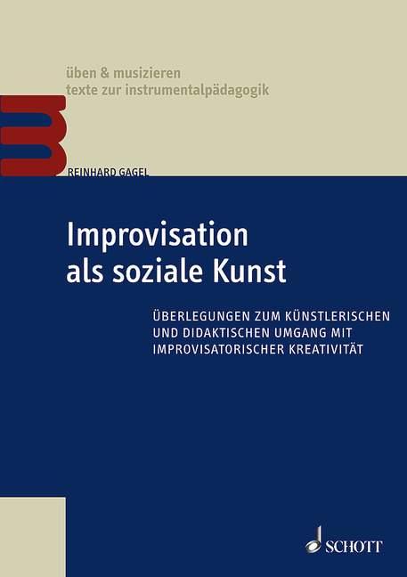 Improvisation als soziale Kunst Überlegungen zum künstlerischen und didaktischen Umgang mit improvisatorischer Kreativität, (Serie: üben & musizieren) - Gagel, Reinhard