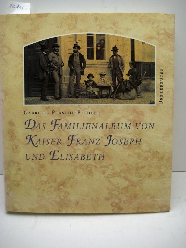 Das Familienalbum von Kaiser Franz Joseph und Elisabeth. - Praschl-Bichler, G.