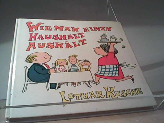Wie man einen Haushalt aushält  Auflage: 4. Auflage - Lothar, Kusche
