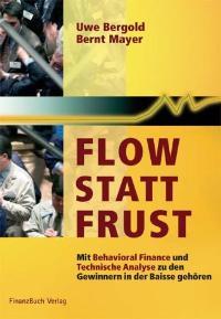 Flow statt Frust Mit Behavioral Finance und Technischer Analyse zu den Gewinnern der Börse gehören von Uwe Bergold (Autor), Bernt Mayer (Autor)  Auflage: 1. Aufl. (31. März 2003) - Uwe Bergold Bernt Mayer