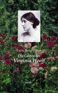 Die Gärten der Virginia Woolf [Gebundene Ausgabe] Luise Berg-Ehlers (Autor), Luise Berg- Ehlers (Autor), Jutta Schreiber (Autor)  2004 - Luise Berg-Ehlers (Autor), Luise Berg- Ehlers (Autor), Jutta Schreiber (Autor)