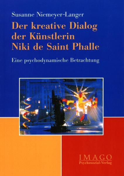 Der kreative Dialog der Künstlerin Niki de Saint Phalle. Eine psychodynamische Betrachtung von Susanne Niemeyer-Langer  2003 - Susanne Niemeyer-Langer