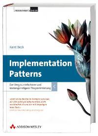 Implementation Patterns - Studentenausgabe: Der Weg zu einfacherer und kostengünstigerer Programmierung [Gebundene Ausgabe] von Kent Beck (Autor), Frank Langenau (Übersetzer)  Auflage: 1 (14. Dezember 2007) - Kent Beck (Autor), Frank Langenau (Übersetzer)