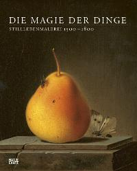 Die Magie der Dinge. Stilllebenmalerei 1500 - 1800 [Gebundene Ausgabe]Jochen Sander (Herausgeber)  2008 - Jochen Sander