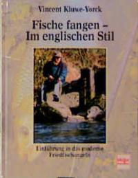 Fische fangen, Im englischen Stil [Gebundene Ausgabe]Vincent Kluwe-Yorck (Autor), Vincent Kluwe- Yorck (Autor)  1998 - Vincent Kluwe-Yorck (Autor), Vincent Kluwe- Yorck (Autor)