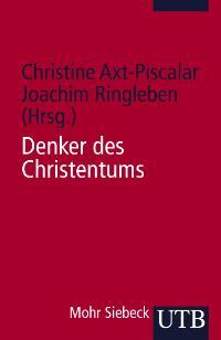 Denker des Christentums (Uni-Taschenbücher M) von Christine Axt- Piscalar, Joachim Ringleben und Christine Axt- Piscalar  2004 - Christine Axt- Piscalar, Joachim Ringleben und Christine Axt- Piscalar