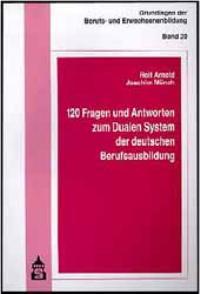 120 Fragen und Antworten zum Dualen System der deutschen Berufsausbildung von Rolf Arnold und Joachim Münch