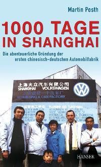 1000 Tage in Shanghai: Die abenteuerliche Gründung der ersten chinesisch-deutschen Automobilfabrik [Gebundene Ausgabe] Martin Posth (Autor) Glanzstück eines China-Kenners`1000 Tage in Shanghai` ist ein Glücksfall der SachliteraturMit Martin Posth hat eine