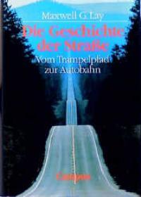 Die Geschichte der Straße: Vom Trampelpfad zur Autobahn [Gebundene Ausgabe] Maxwell G. Lay (Autor), Thomas Pampuch (Übersetzer), Timothy Slater (Übersetzer)