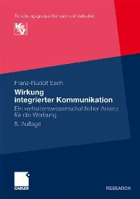 Wirkung integrierter Kommunikation: Ein verhaltenswissenschaftlicher Ansatz für die Werbung (Forschungsgruppe Konsum und Verhalten) von Franz-Rudolf Esch (Autor)  Auflage: 5. Aufl. 2011 (14. Oktober 2010) - Franz-Rudolf Esch (Autor)