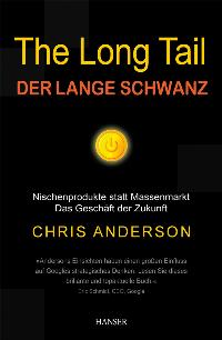The Long Tail - Der lange Schwanz: Nischenprodukte statt Massenmarkt - Das Geschäft der Zukunft (Gebundene Ausgabe)  Auflage: 1 (März 2007) - Chris Anderson