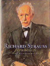 Richard Strauss, persönlich. Eine Bildbiographie [Gebundene Ausgabe] Kurt Wilhelm (Autor)  1999 - Kurt Wilhelm (Autor)