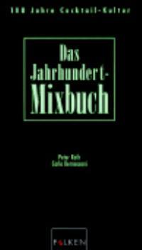 Das Jahrhundertmixbuch. Hundert Jahre Cocktail- Kultur. [Gebundene Ausgabe] von Peter Roth (Autor), Carlo Bernasconi (Autor), Walter Trachsler (Autor)  2002 - Peter Roth (Autor), Carlo Bernasconi (Autor), Walter Trachsler (Autor)