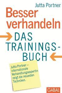 Besser verhandeln: Das Trainingsbuch [Gebundene Ausgabe] Jutta Portner (Autor)  Auflage: 2. - Jutta Portner (Autor)