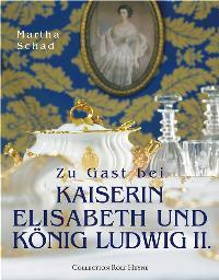 Zu Gast bei Kaiserin Elisabeth und König Ludwig II [Gebundene Ausgabe] Martha Schad (Autor), Luzia Ellert (Autor)  2004 - Martha Schad (Autor), Luzia Ellert (Autor)