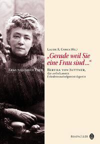 Gerade weil Sie eine Frau sind Bertha von Suttner, die unbekannte Friedensnobelpreistr von Laurie R. Cohen  2005 - Laurie R. Cohen