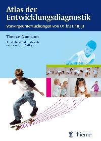 Atlas der Entwicklungsdiagnostik: Vorsorgeuntersuchungen U1 bis U10/J1 [Gebundene Ausgabe] Thomas Baumann (Autor)  2013 - Thomas Baumann (Autor)