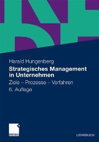 Strategisches Management in Unternehmen: Ziele - Prozesse - Verfahren (German Edition) von Harald Hungenberg  Auflage: 6., überarb. Aufl. 2011 - Harald Hungenberg