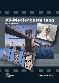 AV-Mediengestaltung. Grundwissen von Werner Kamp  Auflage: 4. - Werner Kamp