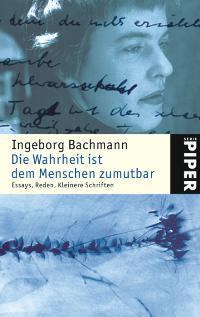Die Wahrheit ist dem Menschen zumutbar. Essays, Reden, Kleinere Schriften von Ingeborg Bachmann  2003 - Ingeborg Bachmann