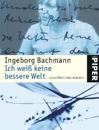 Ich weiß keine bessere Welt. Unveröffentlichte Gedichte. von Ingeborg Bachmann  2003 - Ingeborg Bachmann