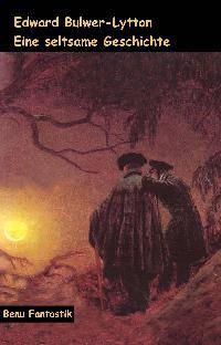 Eine seltsame Geschichte. von Edward George Bulwer-Lytton