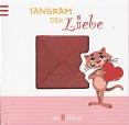 Tangram der Liebe : Ein Legebuch für Liebende