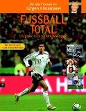 Fussball total : das große Buch zur FIFA-WM 2006 ; [mit Kartenspiel zum Heraustrennen]. mit einem Vorw. von Jürgen Klinsmann. [Texte: Jürgen Bitter ...] 1. Aufl.
