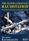 Die internationale Raumstation : Zwischenstation einer neuen Raumfahrtepoche.