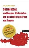Sozialstaat, neoliberales Wirtschaften und die Existenzsicherung von Frauen : [für ein besseres Wirtschaftsverständnis].