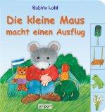 Die kleine Maus macht einen Ausflug. Sabine Lohf. [Text: Gerlinde Wiencirz] Sonderausg.