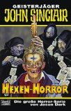 Hexen-Horror : Horror-Roman. Bastei-Lübbe-Taschenbuch ; Bd. 73255 : Geisterjäger John Sinclair Orig.-Ausg., vollst. Taschenbuchausg., 1. Aufl.
