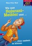 Wie man Hojurani-Meister wird, ohne zaubern zu können. Felix und die Kunst des Lügens ; Bd. 2