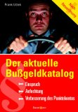 Der aktuelle Bußgeldkatalog : Einspruch - Anfechtung - Verbesserung des Punktekontos ; [nach Neuordnung]. Frank Littek