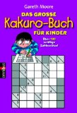 Moore, Gareth und Birte [Übers.] Hecker: Das große Kakuro-Buch für Kinder. Gareth Moore ; übers. von Birte Hecker