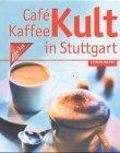 Café-, Kaffee-Kult in Stuttgart. [Hrsg.: JURA-Elektrogeräte-Vertriebs-GmbH. Autoren: Bernd Ingmar Gutberlet ; Nicole C. Buck (Regionalteil)], Companini [2., rev. Aufl.]