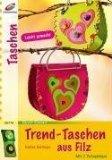 Trend-Taschen aus Filz : [leicht gemacht ; mit 2 Vorlagebögen]. [Styling und Fotos: Fotostudio Fittkau, Lahr], Creativ compact ; 56776 Taschen
