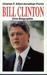 Bill Clinton : eine Biographie. Charles F. Allen ; Jonathan Portis. Ins Dt. übertr. von Hedda Pänke und Hans-Ulrich Seebohm Ungekürzte Buchgemeinschafts-Lizenzausg.